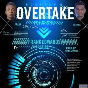 Frank Edwards - Overtake ft. Joepraize